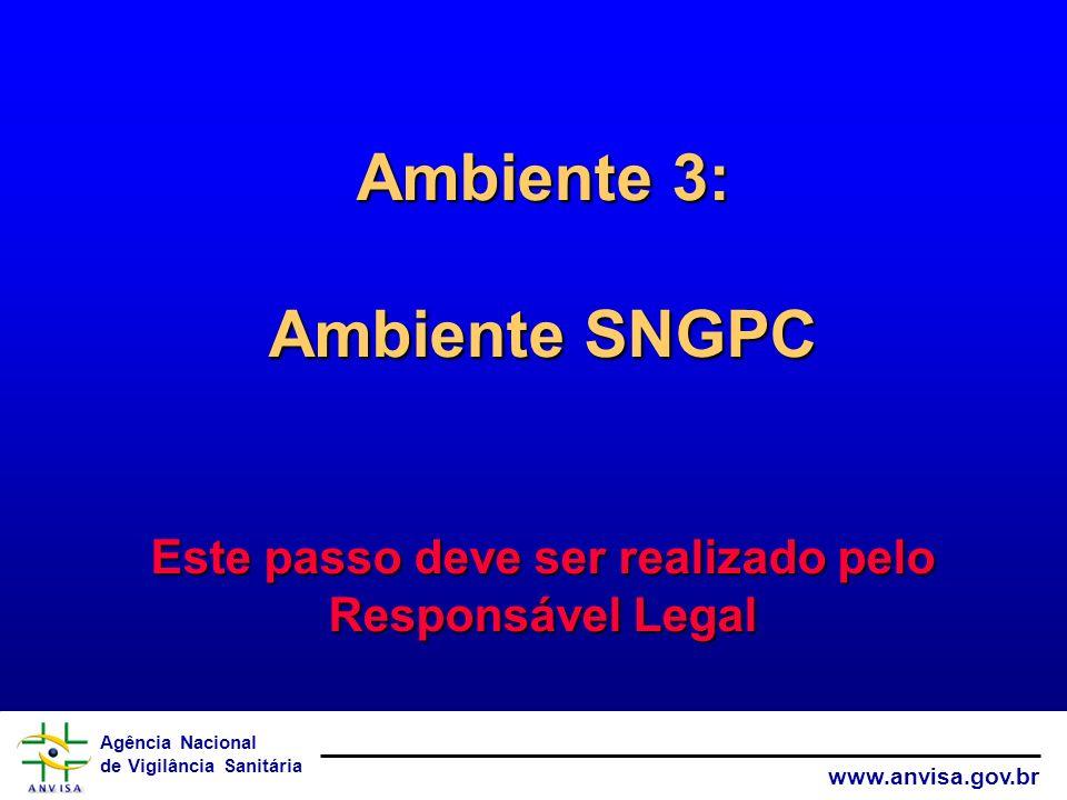 Ambiente 3: Ambiente SNGPC Este passo deve ser realizado pelo Responsável Legal