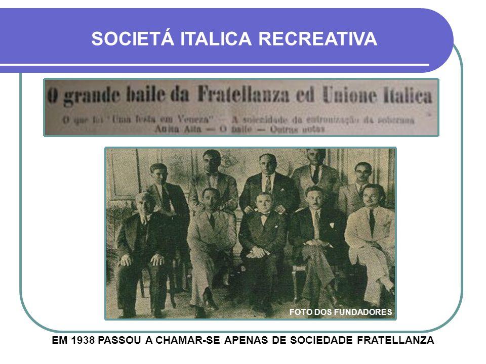 EM 1938 PASSOU A CHAMAR-SE APENAS DE SOCIEDADE FRATELLANZA