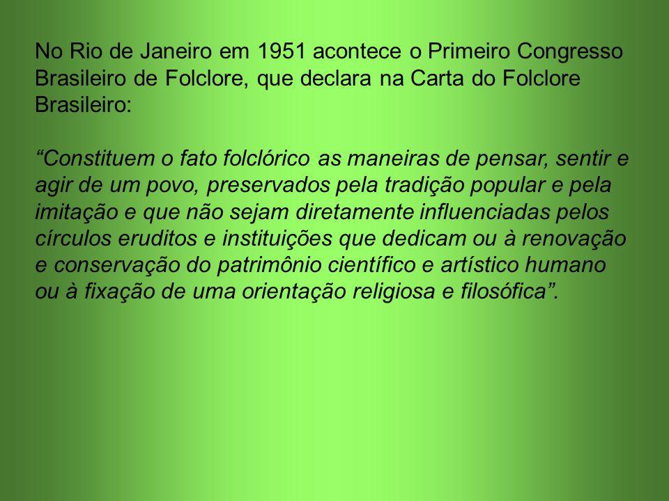 No Rio de Janeiro em 1951 acontece o Primeiro Congresso Brasileiro de Folclore, que declara na Carta do Folclore Brasileiro: