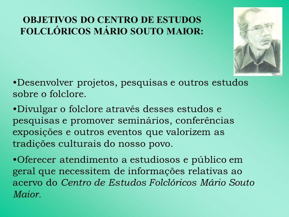 OBJETIVOS DO CENTRO DE ESTUDOS FOLCLÓRICOS MÁRIO SOUTO MAIOR: