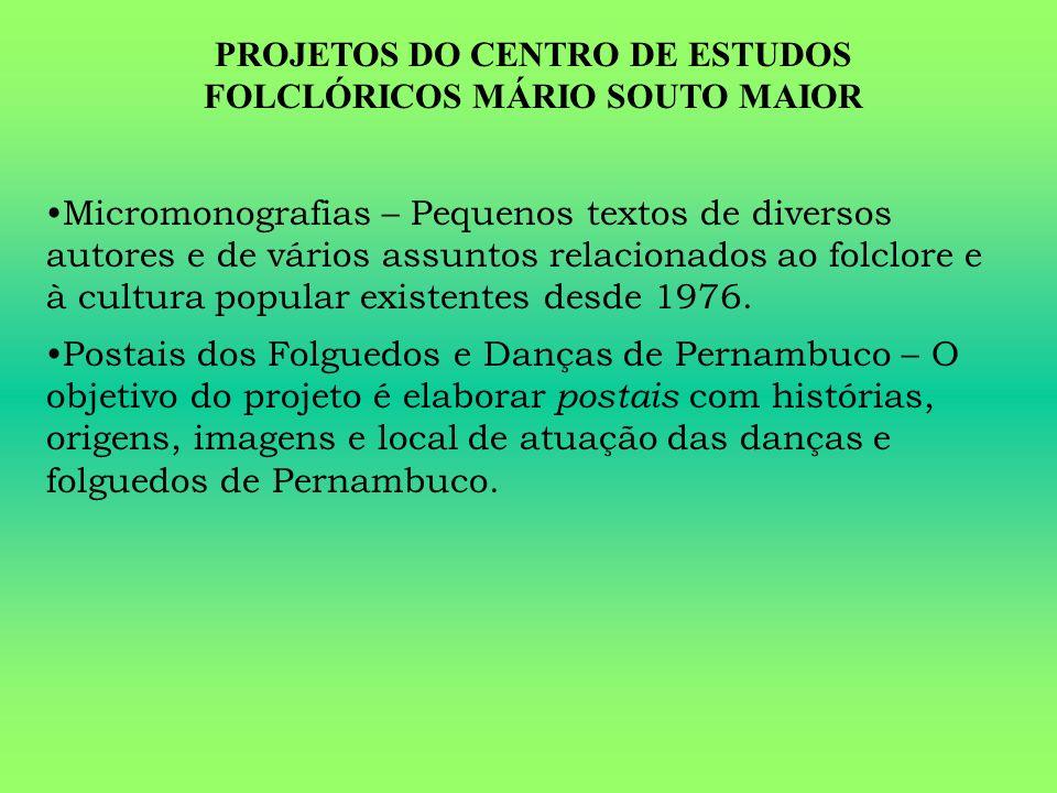 PROJETOS DO CENTRO DE ESTUDOS FOLCLÓRICOS MÁRIO SOUTO MAIOR