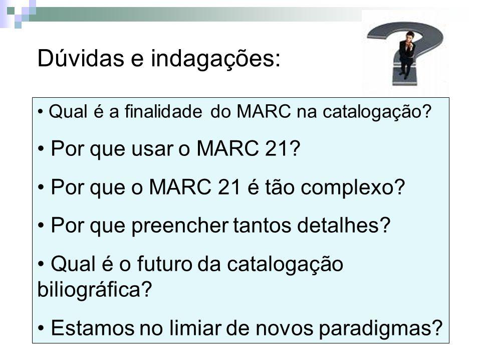 Dúvidas e indagações: Por que usar o MARC 21