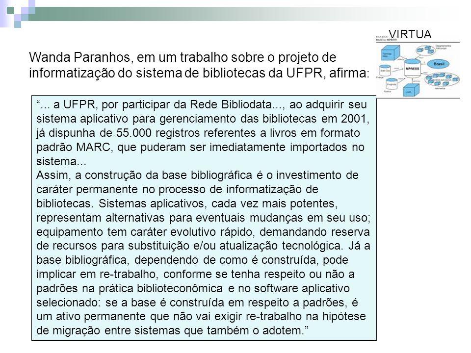 VIRTUA Wanda Paranhos, em um trabalho sobre o projeto de informatização do sistema de bibliotecas da UFPR, afirma: