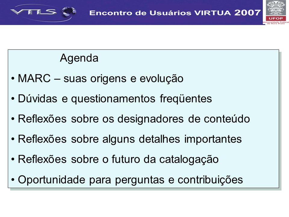 Agenda MARC – suas origens e evolução. Dúvidas e questionamentos freqüentes. Reflexões sobre os designadores de conteúdo.