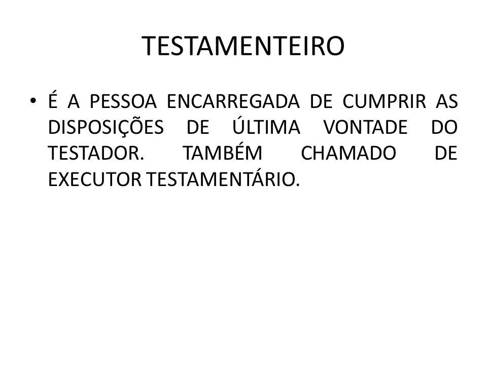 TESTAMENTEIRO É A PESSOA ENCARREGADA DE CUMPRIR AS DISPOSIÇÕES DE ÚLTIMA VONTADE DO TESTADOR.