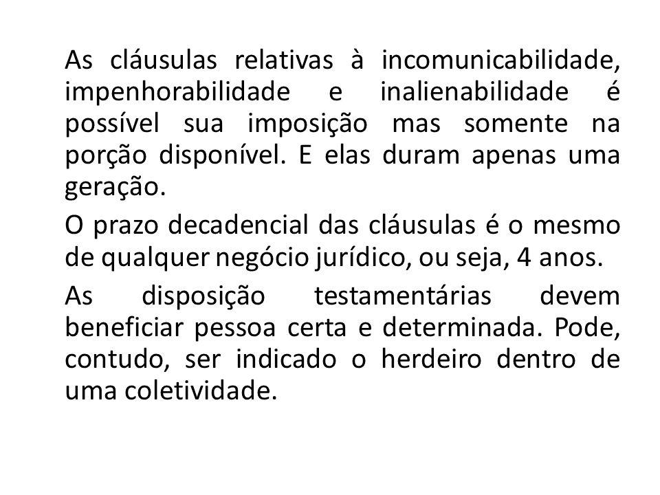As cláusulas relativas à incomunicabilidade, impenhorabilidade e inalienabilidade é possível sua imposição mas somente na porção disponível.