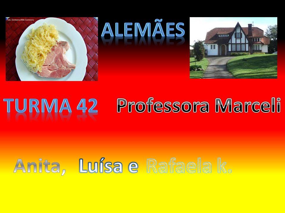 alemães Turma 42 Professora Marceli Anita, Luísa e Rafaela k.
