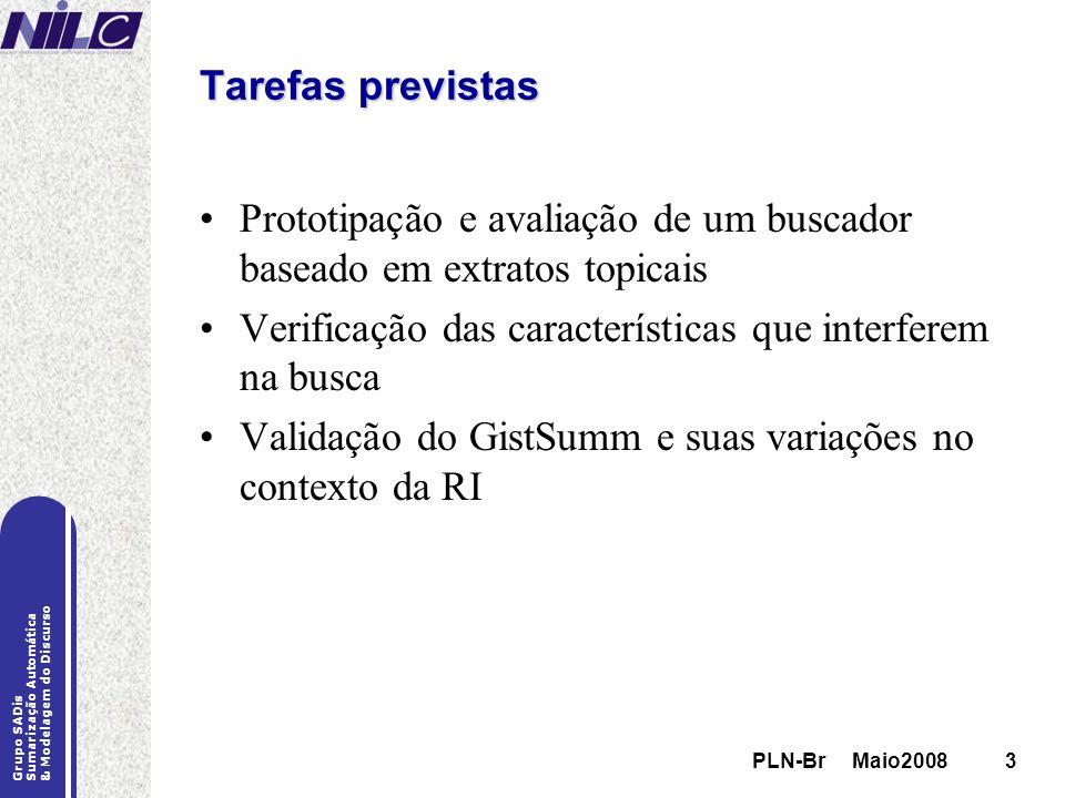Tarefas previstas Prototipação e avaliação de um buscador baseado em extratos topicais. Verificação das características que interferem na busca.