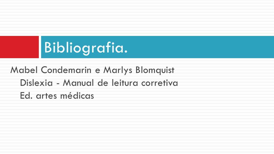 Bibliografia. Mabel Condemarin e Marlys Blomquist Dislexia - Manual de leitura corretiva Ed. artes médicas.