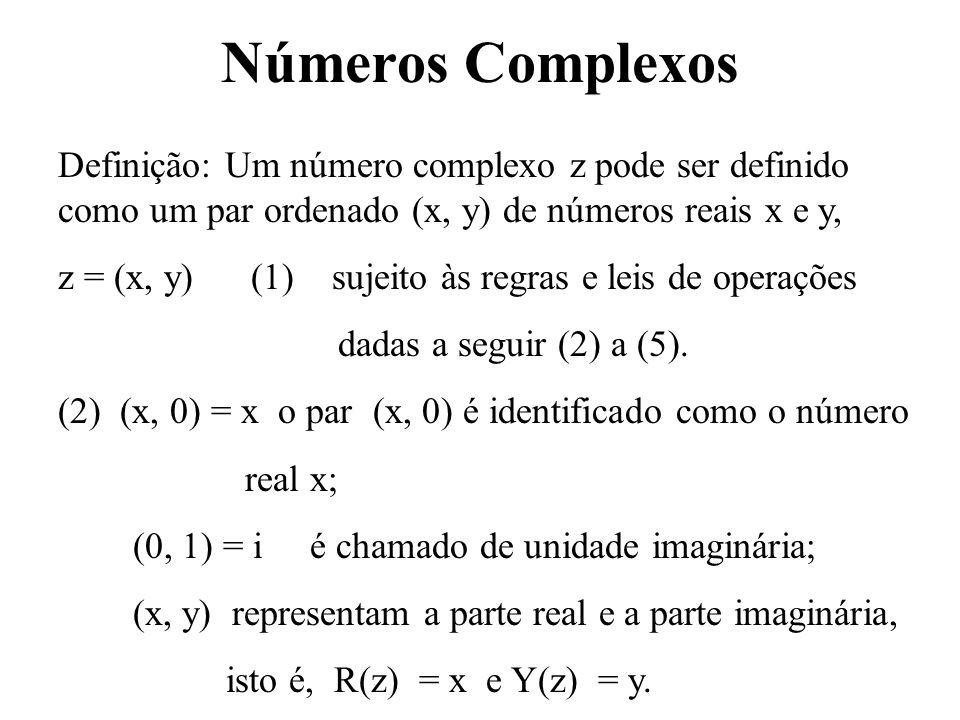 Números Complexos Definição: Um número complexo z pode ser definido como um par ordenado (x, y) de números reais x e y,
