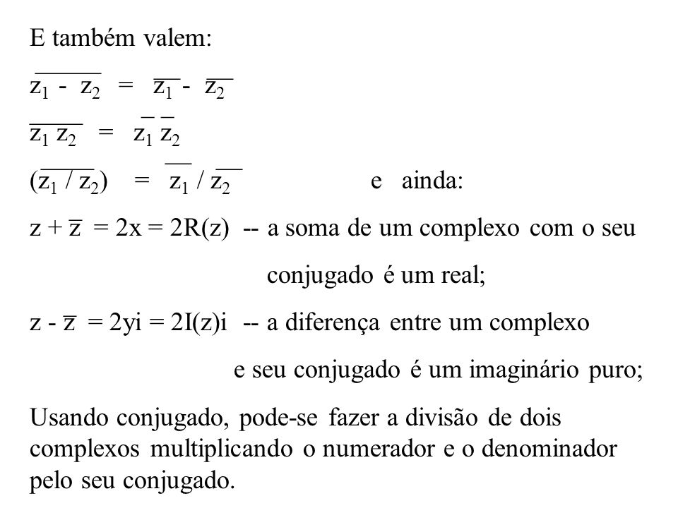 E também valem: z1 - z2 = z1 - z2. z1 z2 = z1 z2. (z1 / z2) = z1 / z2 e ainda: