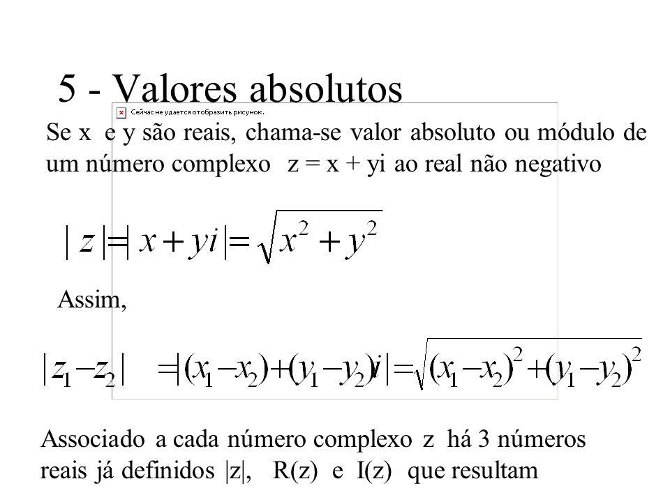 5 - Valores absolutos Se x e y são reais, chama-se valor absoluto ou módulo de um número complexo z = x + yi ao real não negativo.