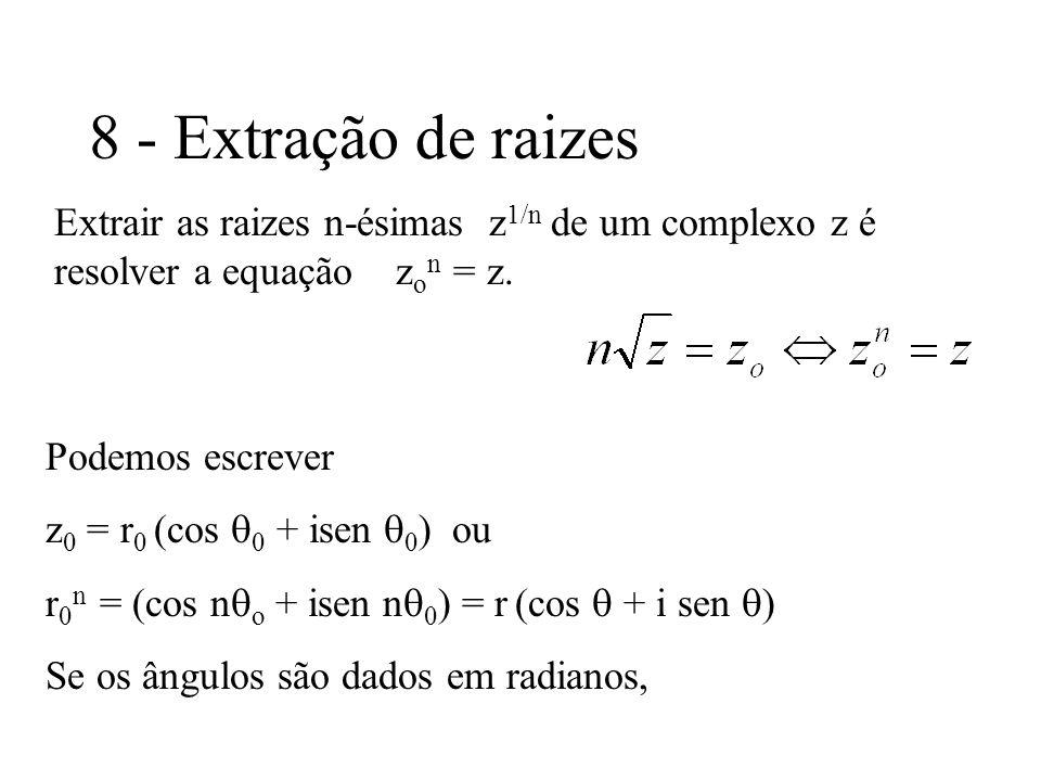8 - Extração de raizes Extrair as raizes n-ésimas z1/n de um complexo z é resolver a equação zon = z.