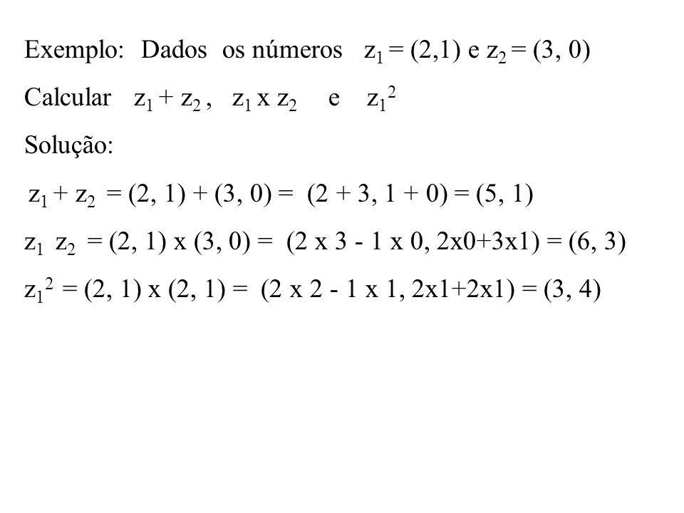 Exemplo: Dados os números z1 = (2,1) e z2 = (3, 0)