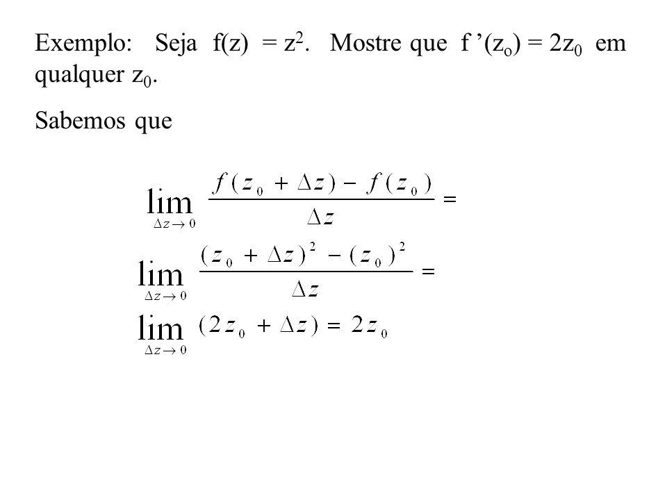 Exemplo: Seja f(z) = z2. Mostre que f '(zo) = 2z0 em qualquer z0.