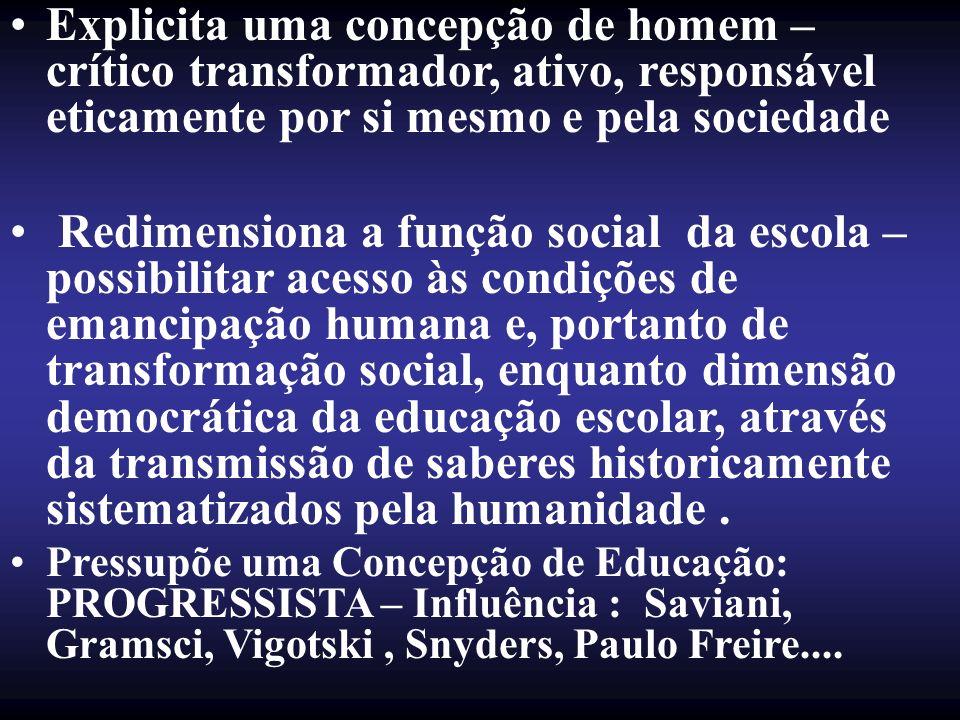 Explicita uma concepção de homem – crítico transformador, ativo, responsável eticamente por si mesmo e pela sociedade
