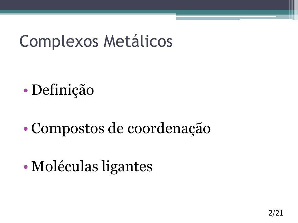 Complexos Metálicos Definição Compostos de coordenação
