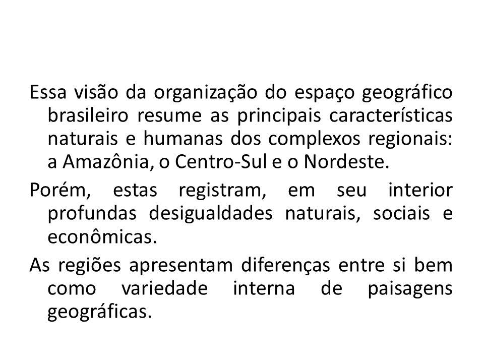 Essa visão da organização do espaço geográfico brasileiro resume as principais características naturais e humanas dos complexos regionais: a Amazônia, o Centro-Sul e o Nordeste.