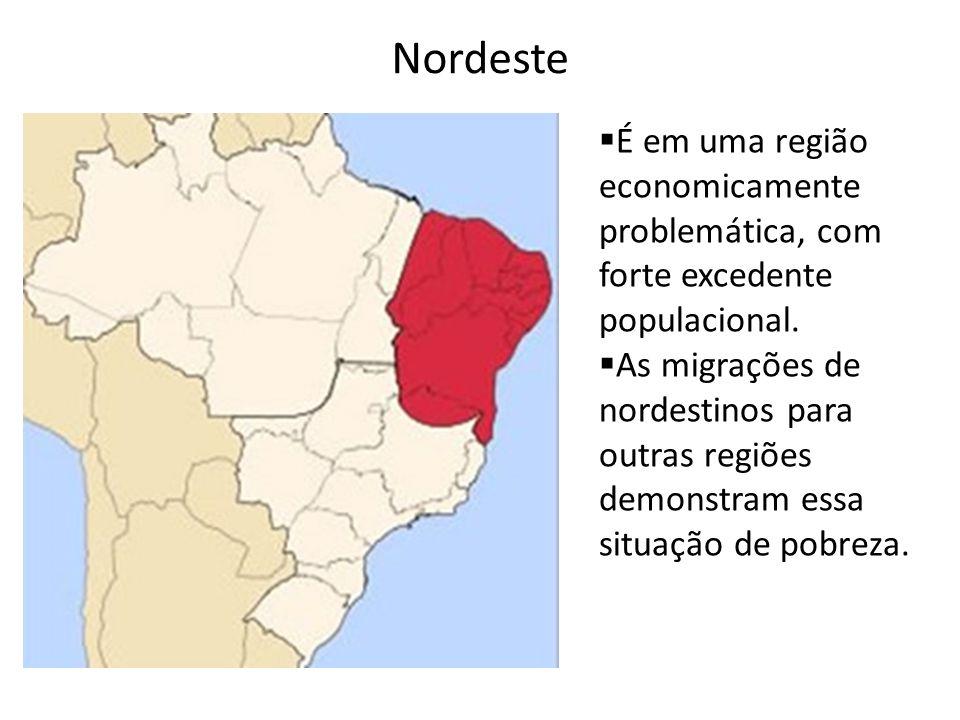 Nordeste É em uma região economicamente problemática, com forte excedente populacional.