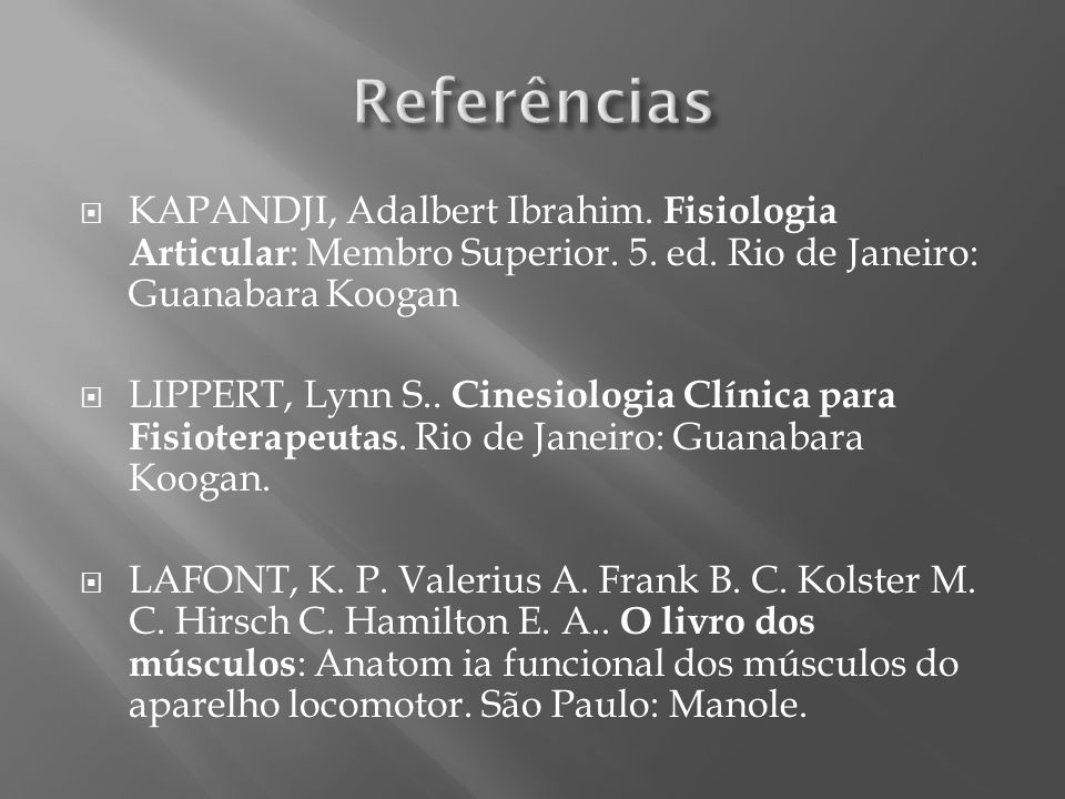 Referências KAPANDJI, Adalbert Ibrahim. Fisiologia Articular: Membro Superior. 5. ed. Rio de Janeiro: Guanabara Koogan.