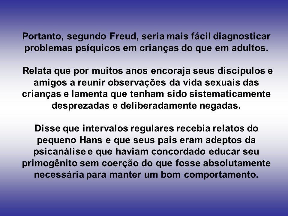 Portanto, segundo Freud, seria mais fácil diagnosticar problemas psíquicos em crianças do que em adultos.