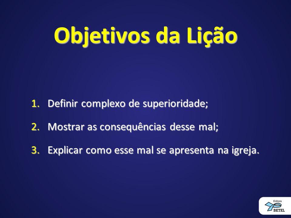 Objetivos da Lição Definir complexo de superioridade;