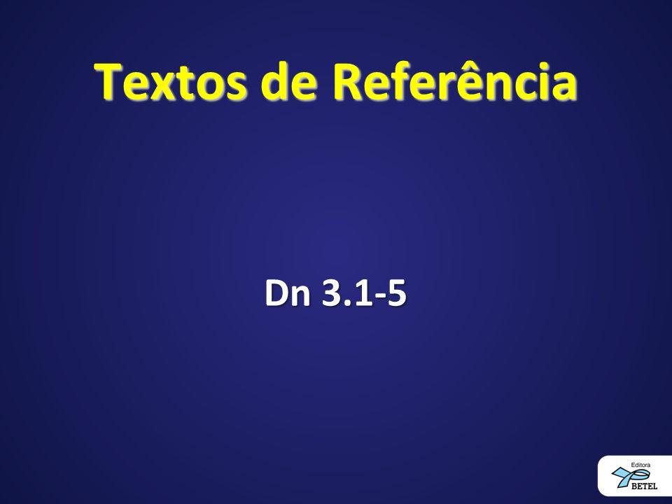 Textos de Referência Dn 3.1-5