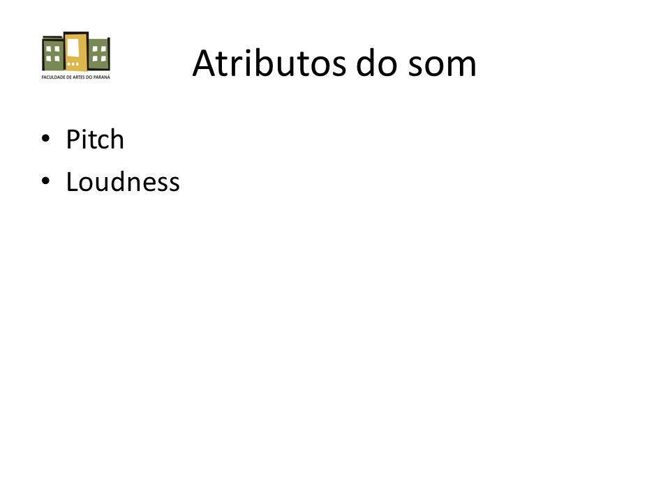 Atributos do som Pitch Loudness