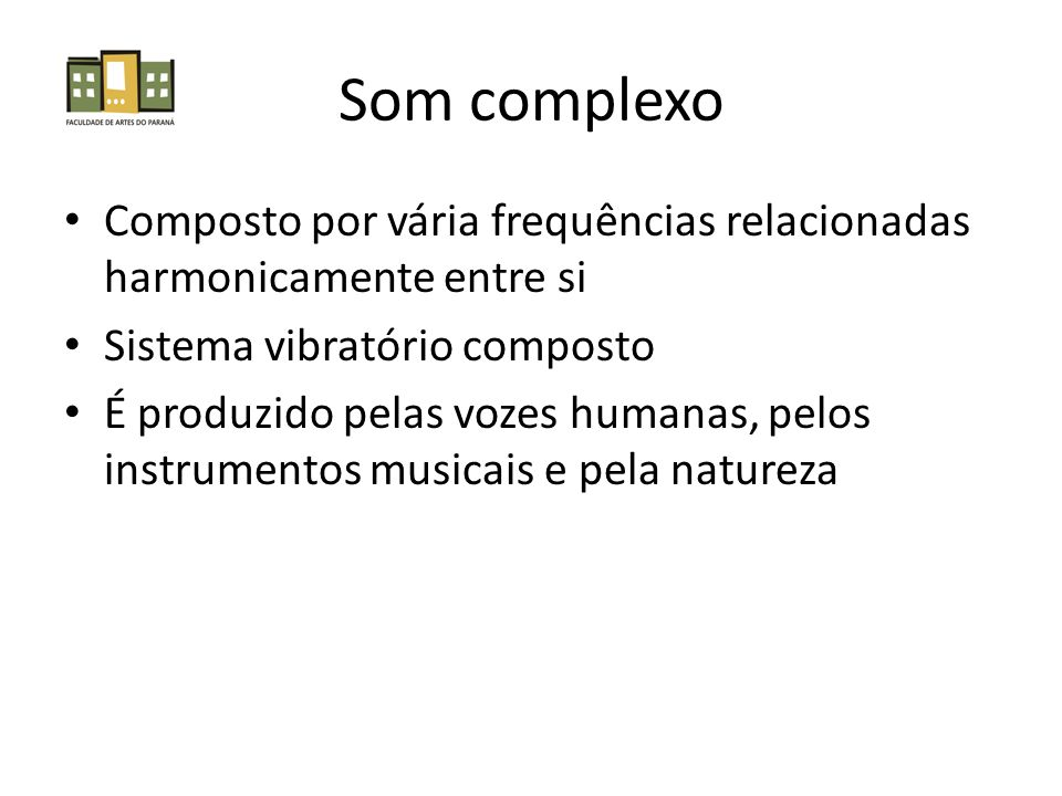 Som complexo Composto por vária frequências relacionadas harmonicamente entre si. Sistema vibratório composto.