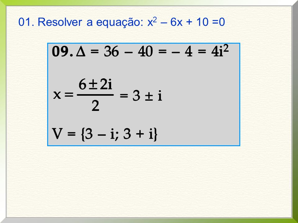 01. Resolver a equação: x2 – 6x + 10 =0