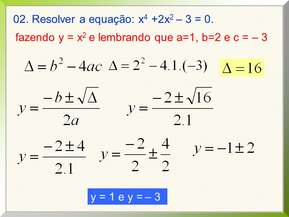 02. Resolver a equação: x4 +2x2 – 3 = 0.