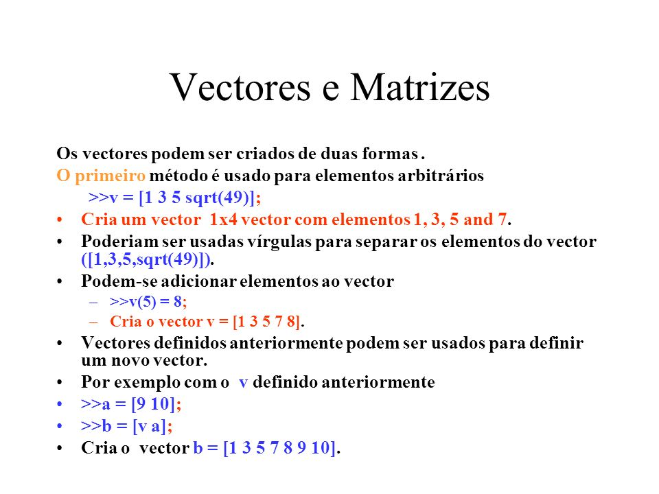 Vectores e Matrizes Os vectores podem ser criados de duas formas .