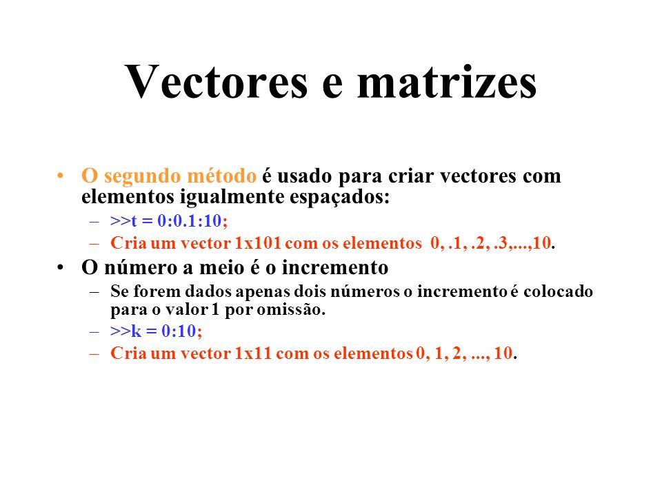 Vectores e matrizes O segundo método é usado para criar vectores com elementos igualmente espaçados: