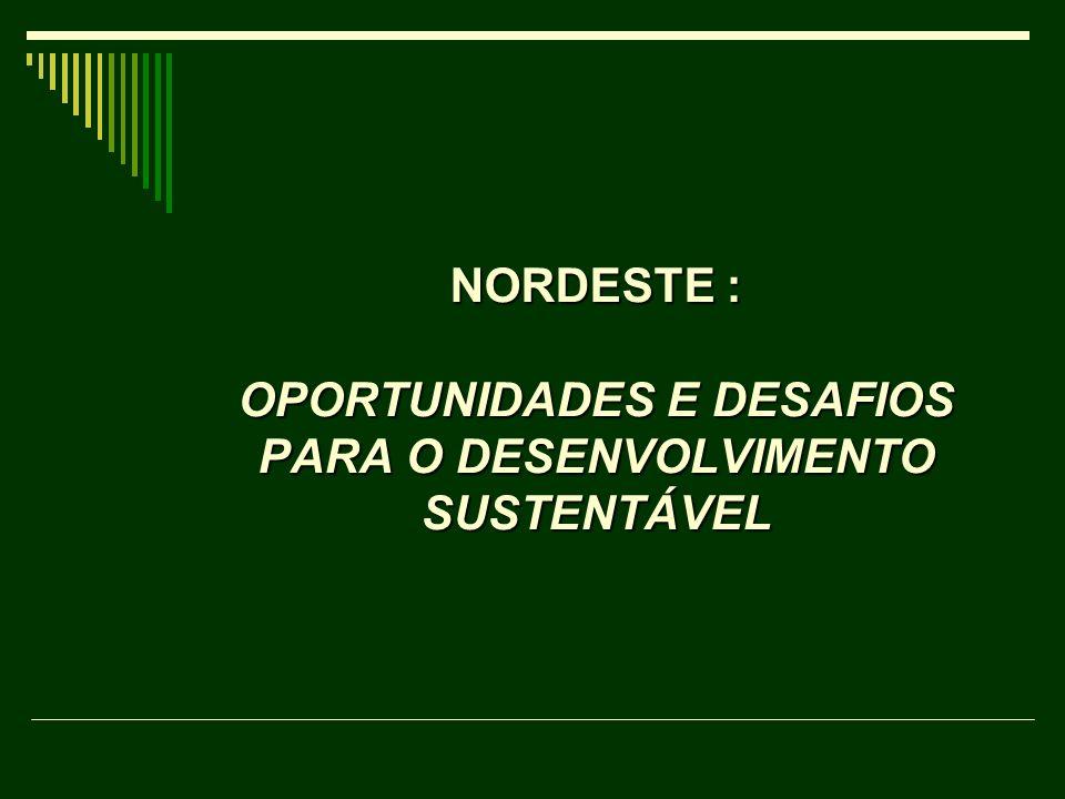 NORDESTE : OPORTUNIDADES E DESAFIOS PARA O DESENVOLVIMENTO SUSTENTÁVEL