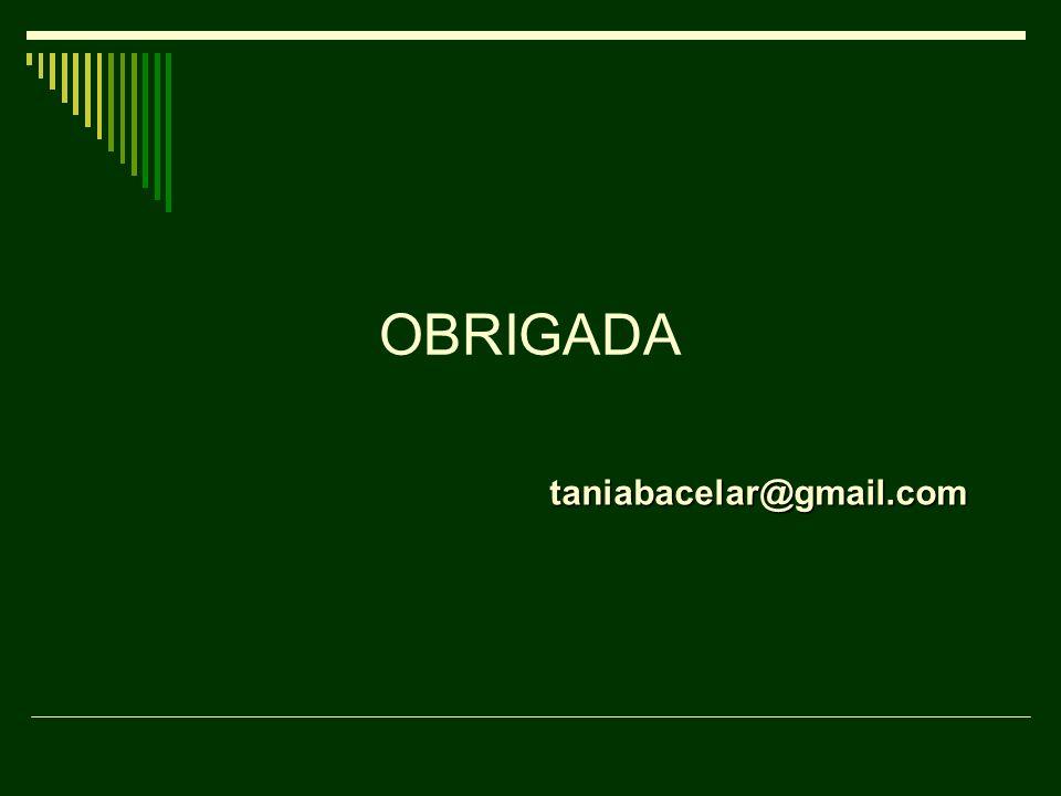 OBRIGADA taniabacelar@gmail.com
