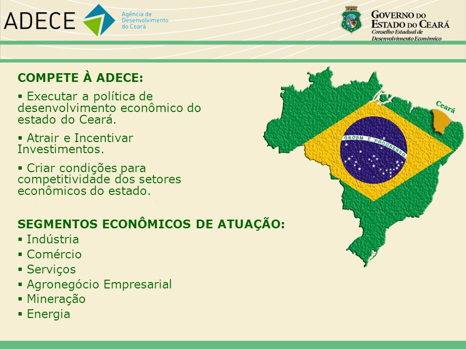 Executar a política de desenvolvimento econômico do estado do Ceará.