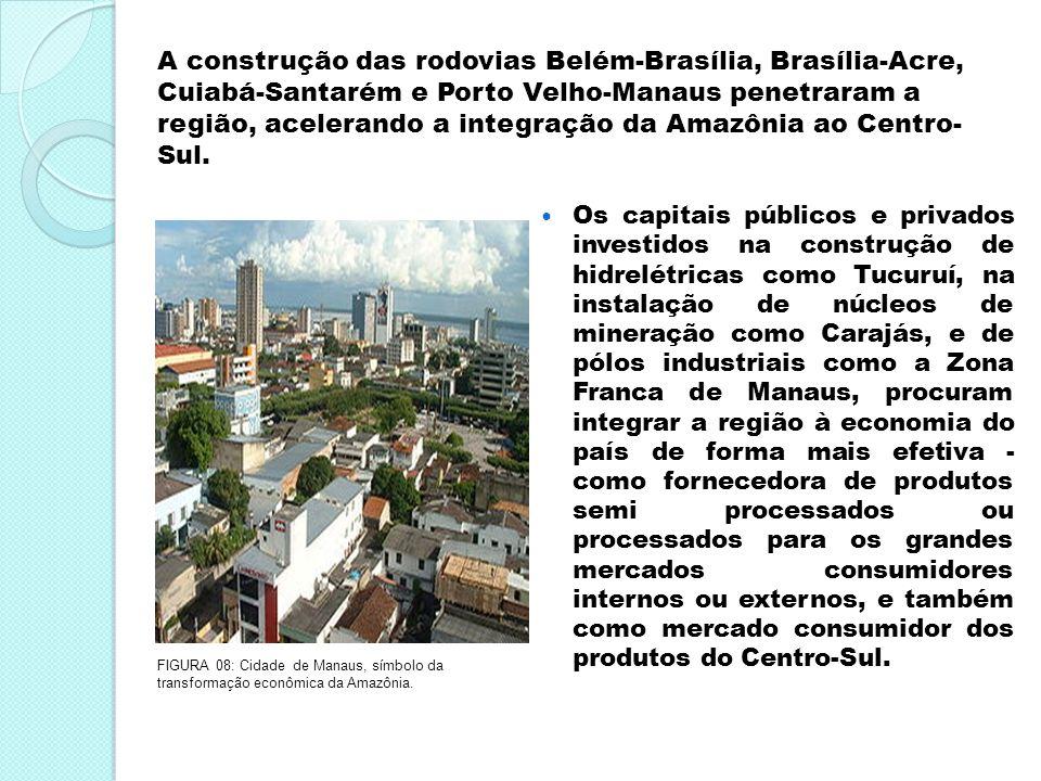 A construção das rodovias Belém-Brasília, Brasília-Acre, Cuiabá-Santarém e Porto Velho-Manaus penetraram a região, acelerando a integração da Amazônia ao Centro-Sul.