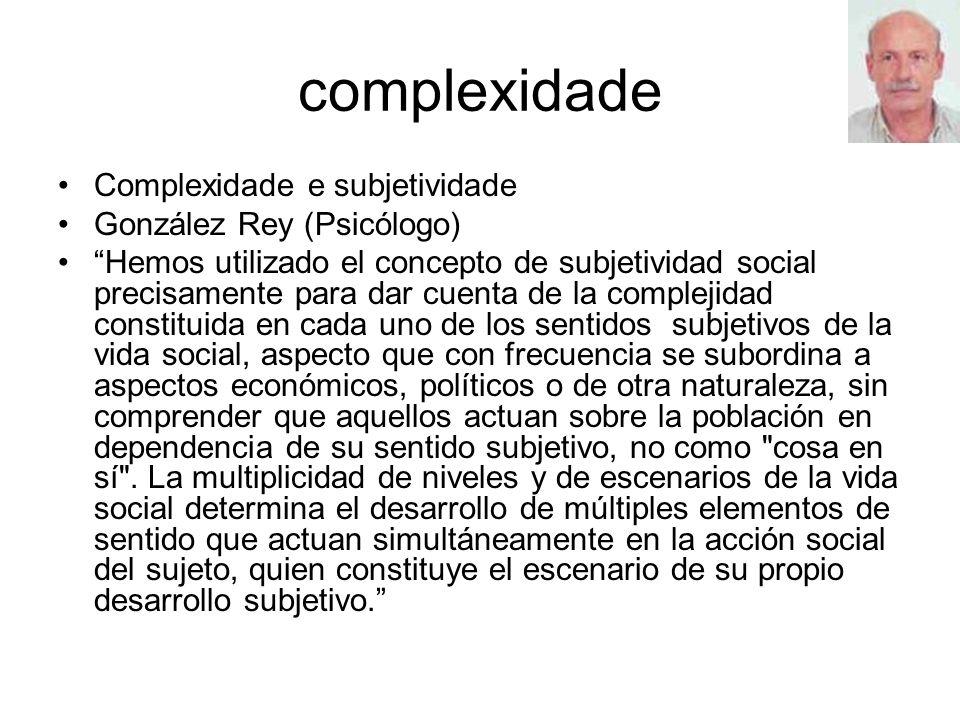 complexidade Complexidade e subjetividade González Rey (Psicólogo)