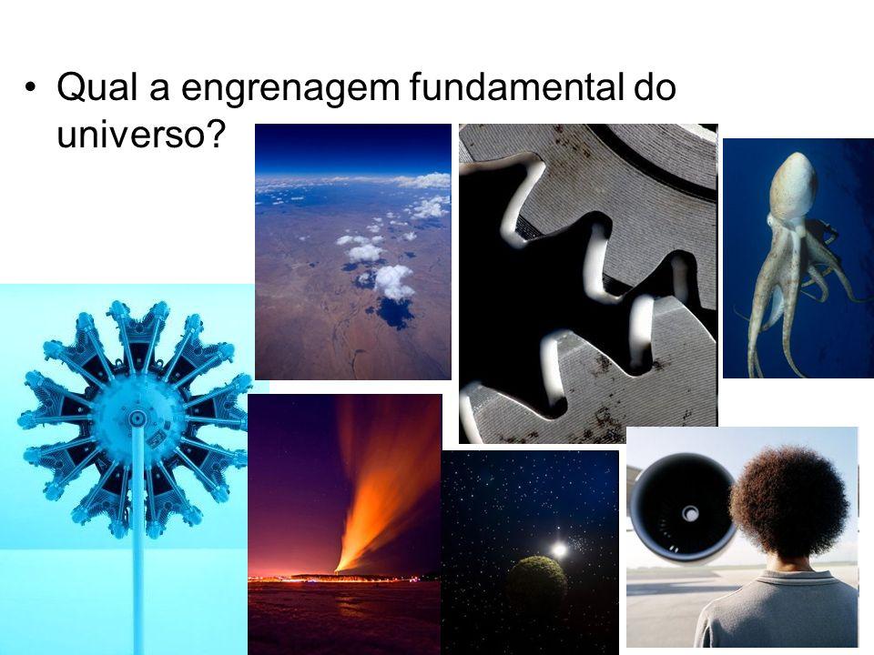 Qual a engrenagem fundamental do universo