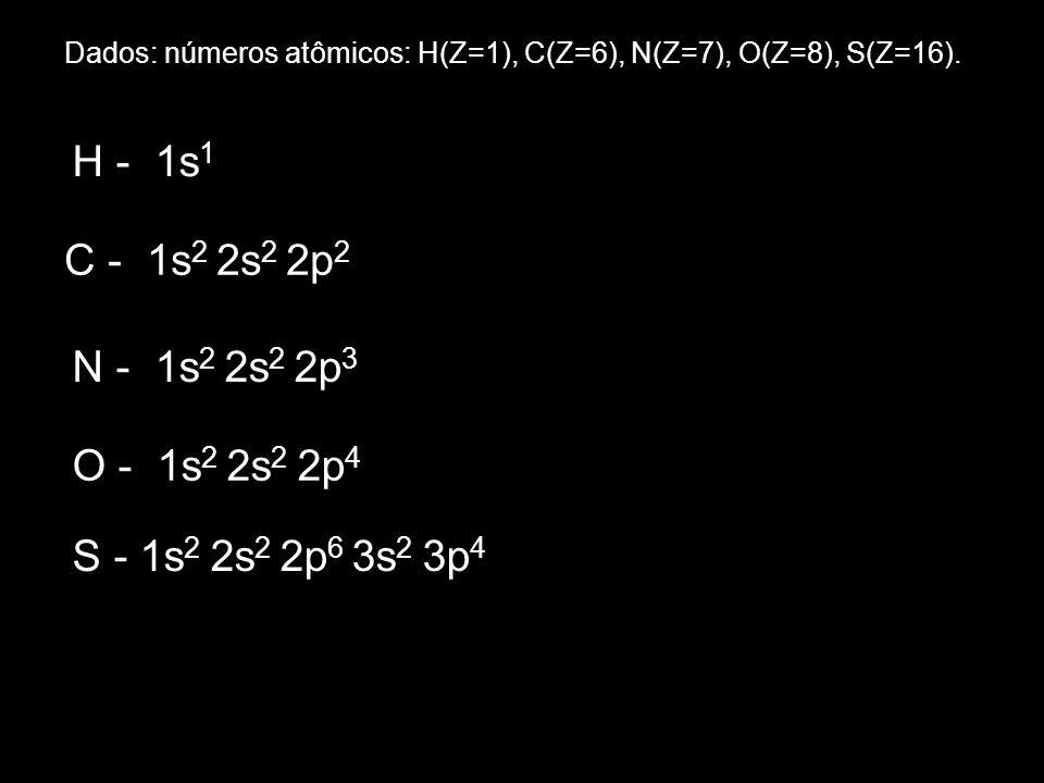Dados: números atômicos: H(Z=1), C(Z=6), N(Z=7), O(Z=8), S(Z=16).