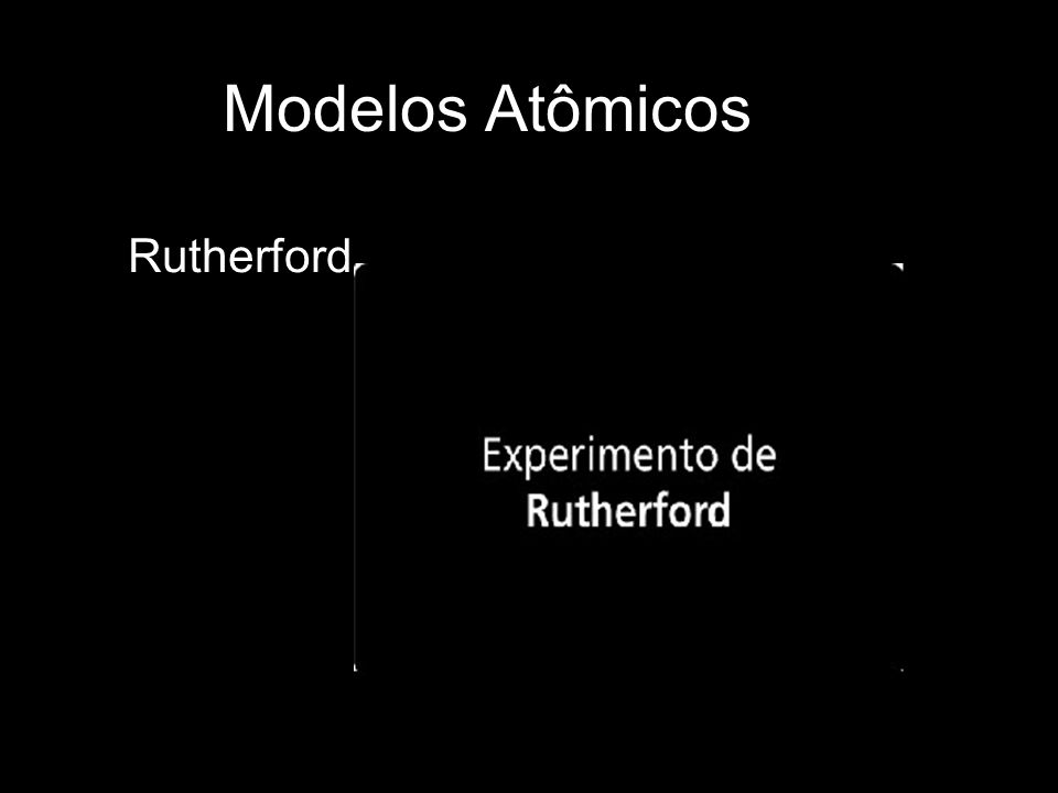 Modelos Atômicos Rutherford