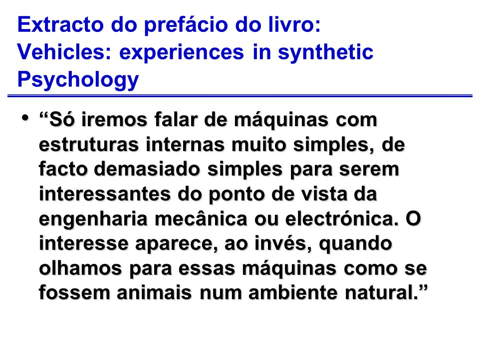 Extracto do prefácio do livro: Vehicles: experiences in synthetic Psychology