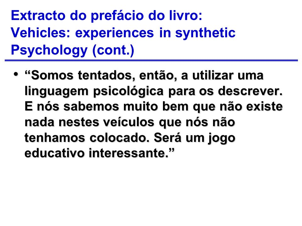 Extracto do prefácio do livro: Vehicles: experiences in synthetic Psychology (cont.)