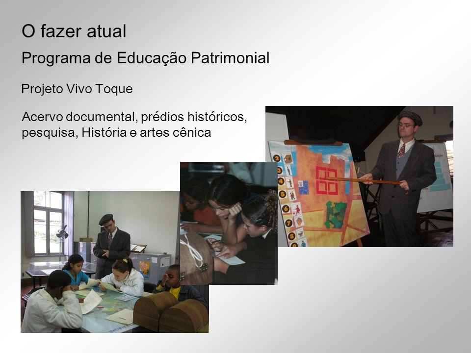 O fazer atual Programa de Educação Patrimonial Projeto Vivo Toque