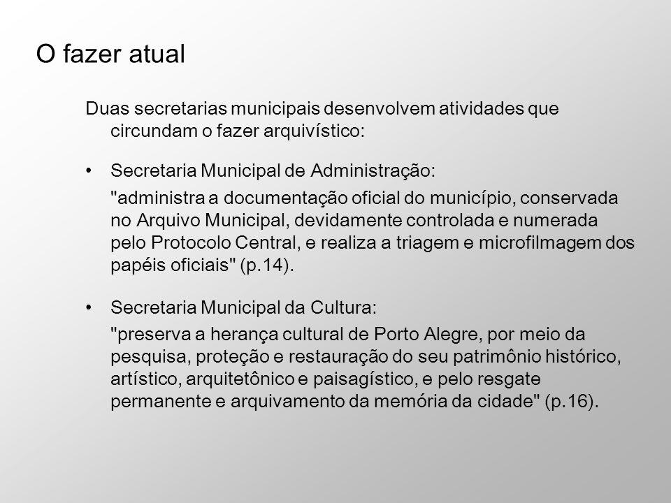 O fazer atual Duas secretarias municipais desenvolvem atividades que circundam o fazer arquivístico: