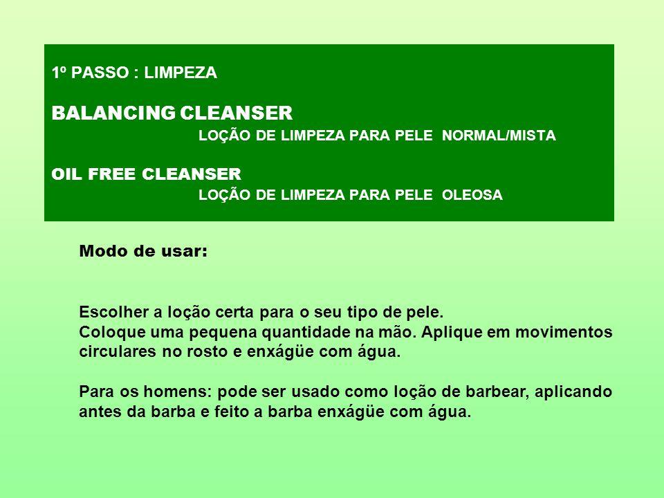 1º PASSO : LIMPEZA BALANCING CLEANSER LOÇÃO DE LIMPEZA PARA PELE NORMAL/MISTA OIL FREE CLEANSER LOÇÃO DE LIMPEZA PARA PELE OLEOSA