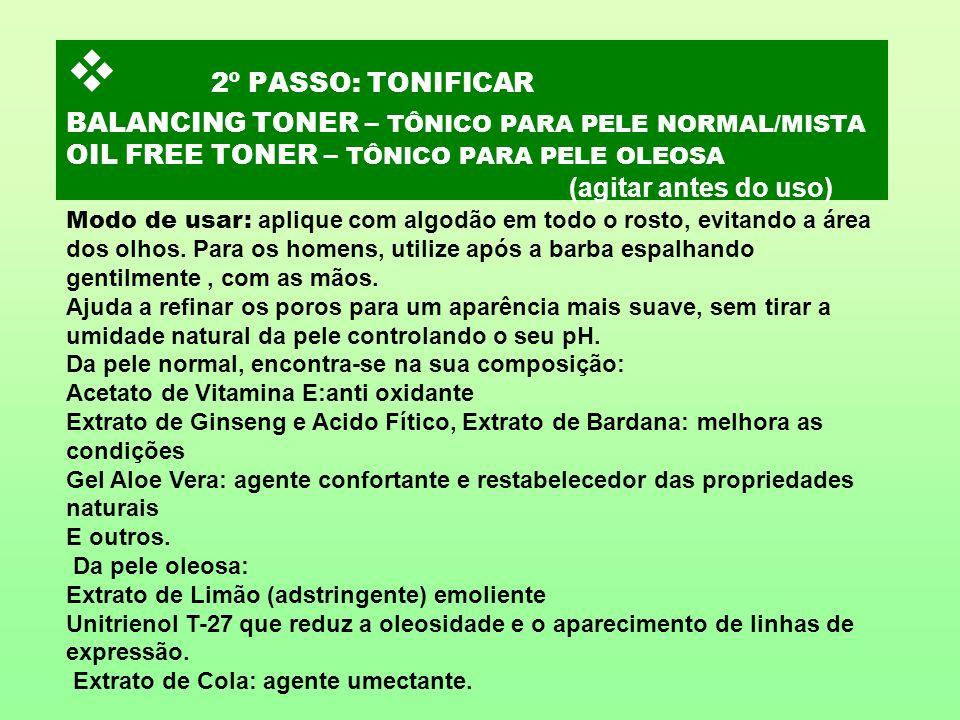 v 2º PASSO: TONIFICAR BALANCING TONER – TÔNICO PARA PELE NORMAL/MISTA OIL FREE TONER – TÔNICO PARA PELE OLEOSA (agitar antes do uso)