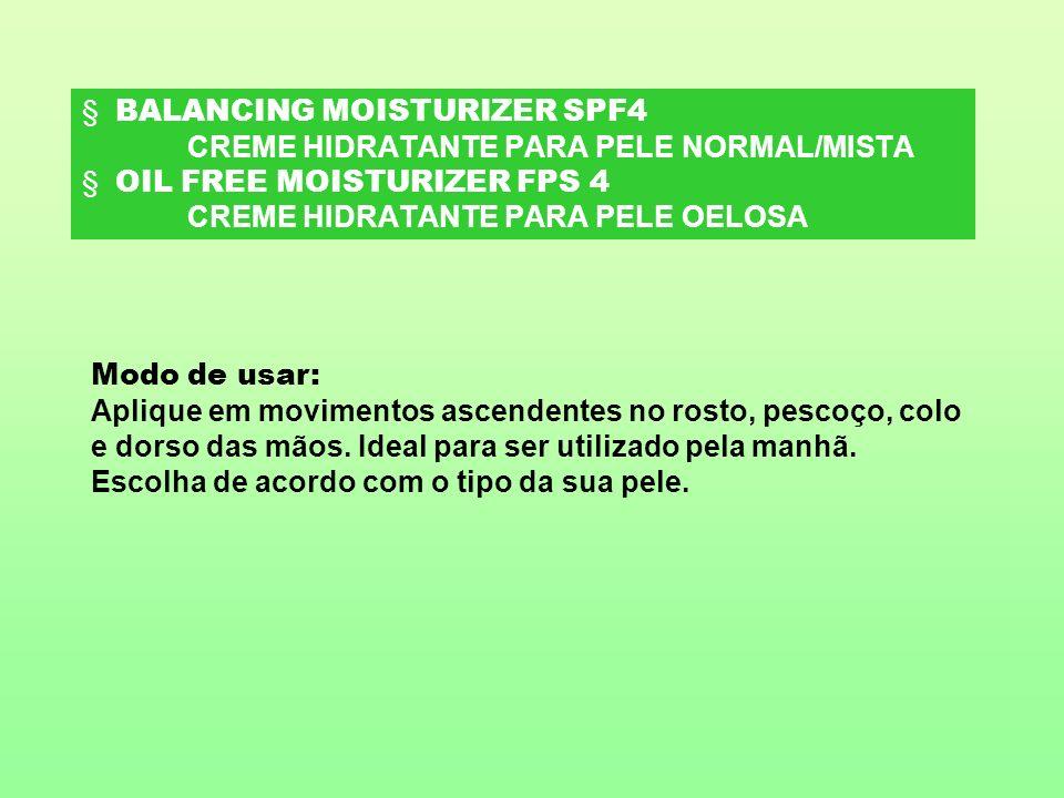 § BALANCING MOISTURIZER SPF4 CREME HIDRATANTE PARA PELE NORMAL/MISTA § OIL FREE MOISTURIZER FPS 4 CREME HIDRATANTE PARA PELE OELOSA
