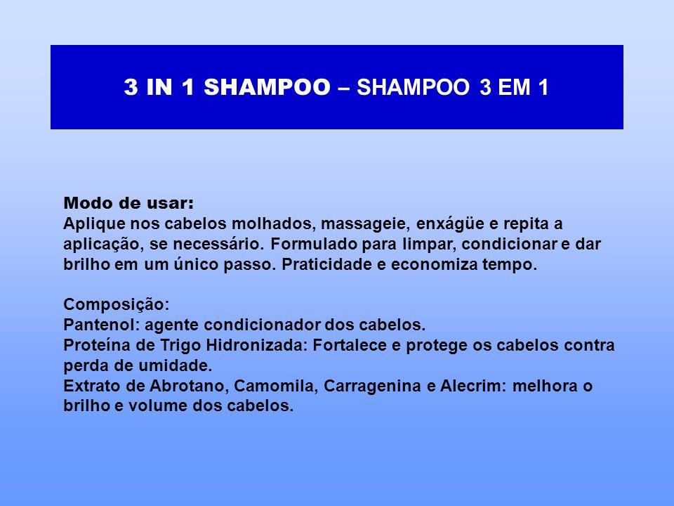 3 IN 1 SHAMPOO – SHAMPOO 3 EM 1 Modo de usar: