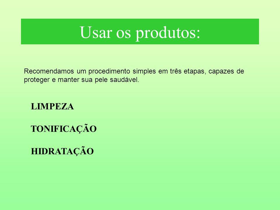 Usar os produtos: LIMPEZA TONIFICAÇÃO HIDRATAÇÃO